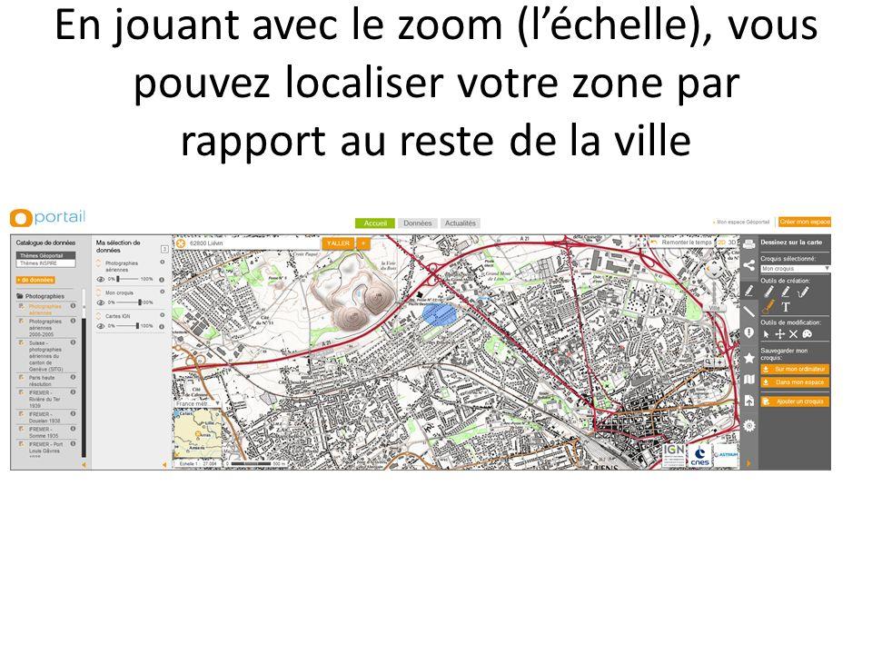 En jouant avec le zoom (léchelle), vous pouvez localiser votre zone par rapport au reste de la ville