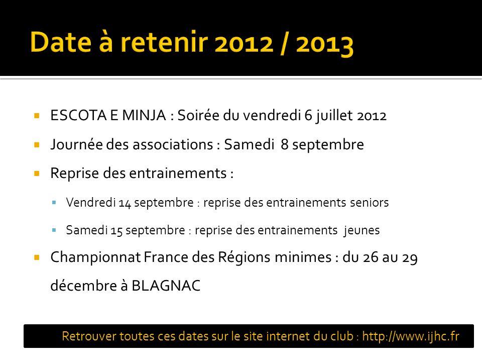 ESCOTA E MINJA : Soirée du vendredi 6 juillet 2012 Journée des associations : Samedi 8 septembre Reprise des entrainements : Vendredi 14 septembre : r