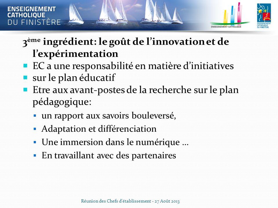 3 ème ingrédient: le goût de linnovation et de lexpérimentation EC a une responsabilité en matière dinitiatives sur le plan éducatif Etre aux avant-po