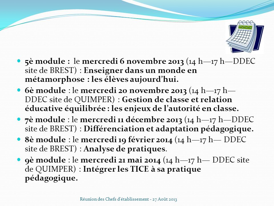 5è module : le mercredi 6 novembre 2013 (14 h17 hDDEC site de BREST) : Enseigner dans un monde en métamorphose : les élèves aujourdhui. 6è module : le