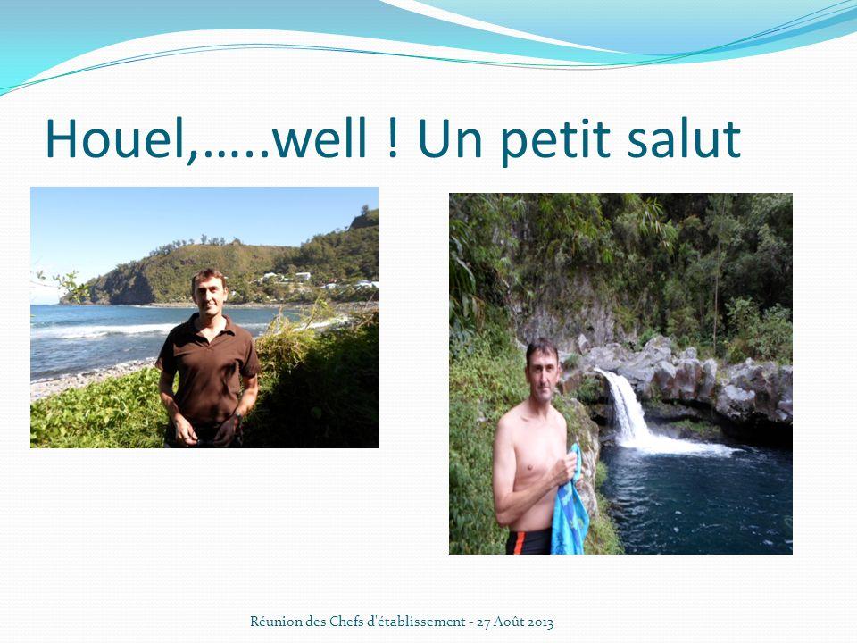 Houel,…..well ! Un petit salut Réunion des Chefs d'établissement - 27 Août 2013