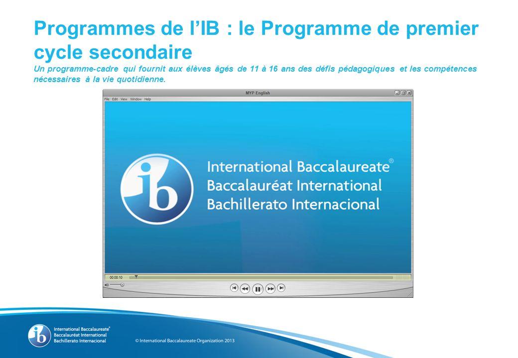 Programmes de lIB : le Programme de premier cycle secondaire Un programme-cadre qui fournit aux élèves âgés de 11 à 16 ans des défis pédagogiques et les compétences nécessaires à la vie quotidienne.