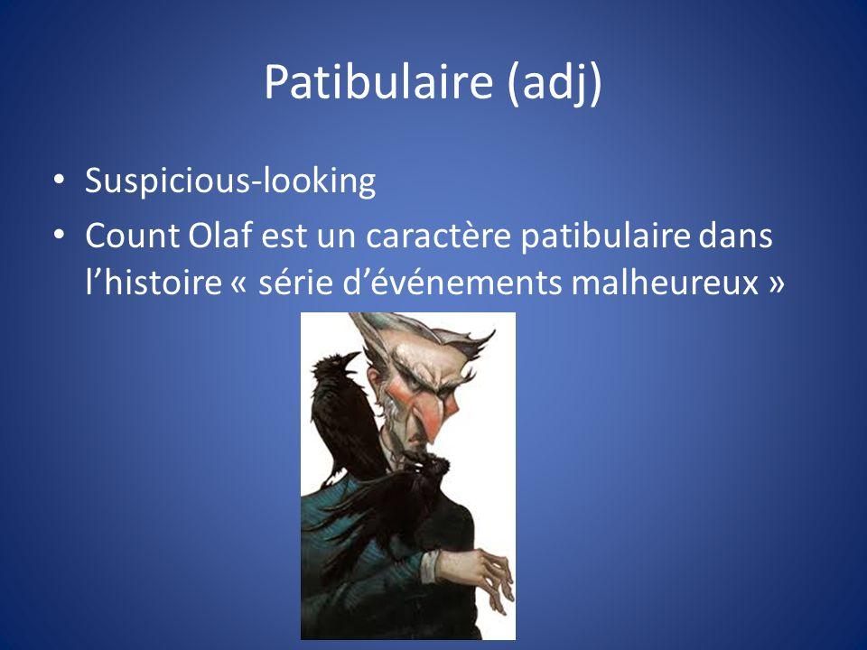 Patibulaire (adj) Suspicious-looking Count Olaf est un caractère patibulaire dans lhistoire « série dévénements malheureux »