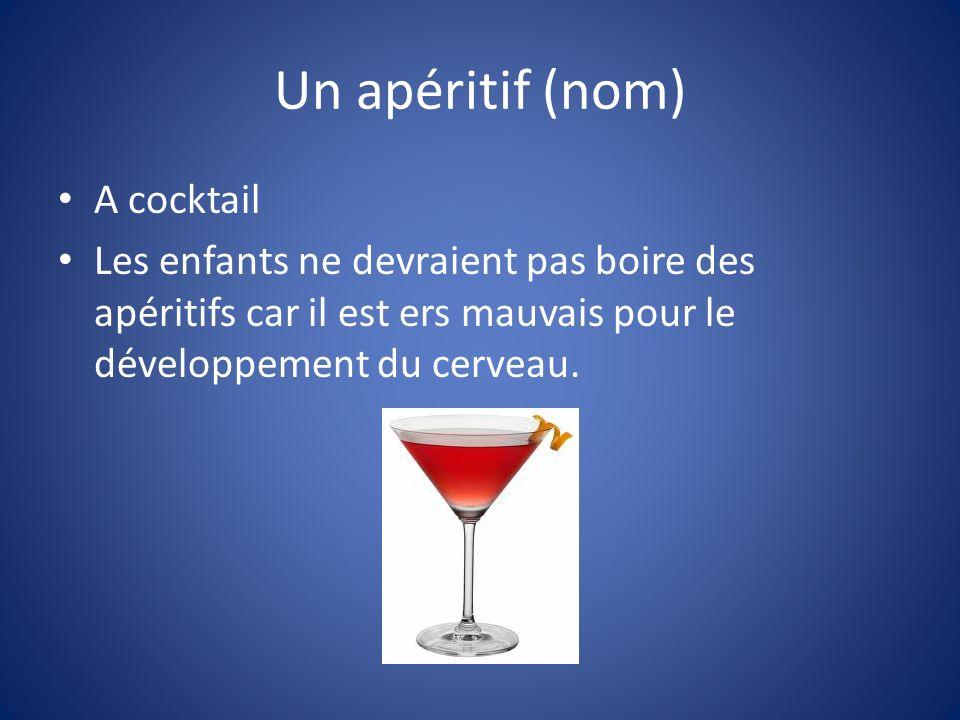Un apéritif (nom) A cocktail Les enfants ne devraient pas boire des apéritifs car il est ers mauvais pour le développement du cerveau.