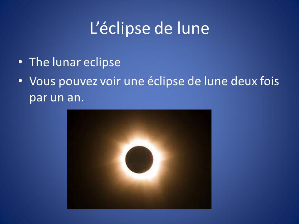 Léclipse de lune The lunar eclipse Vous pouvez voir une éclipse de lune deux fois par un an.