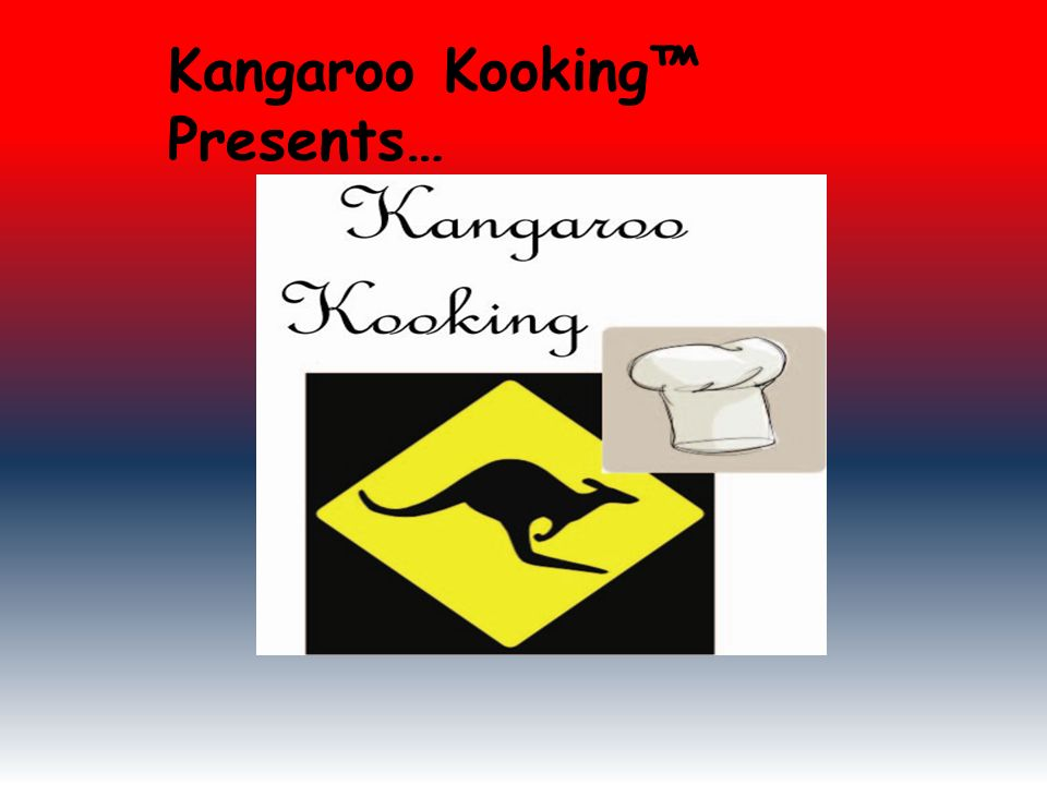Kangaroo Kooking Presents…