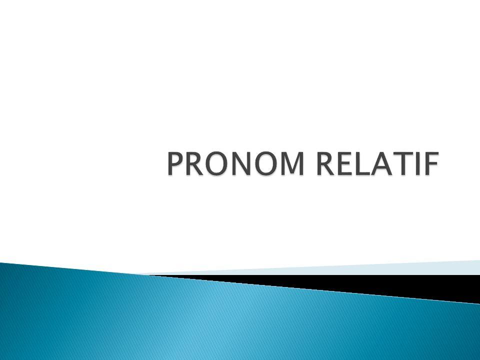 Défintion: Le pronom relatif remplace un nom ou un pronom, nommé antécédent, exprimé dans la proposition qui précède.