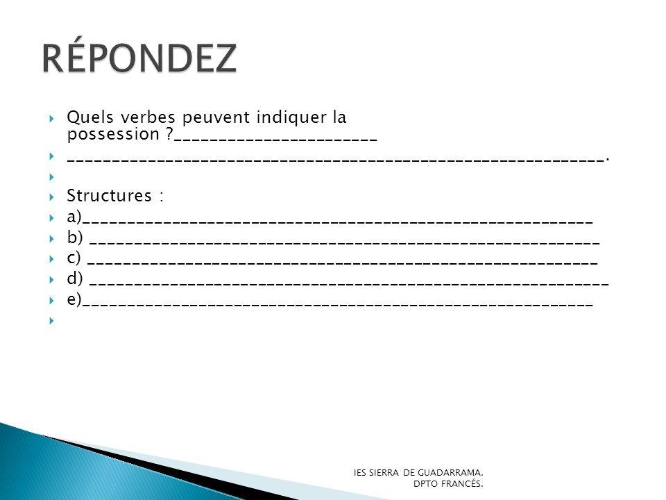 Quels verbes peuvent indiquer la possession ?_______________________ _____________________________________________________________. Structures : a)___