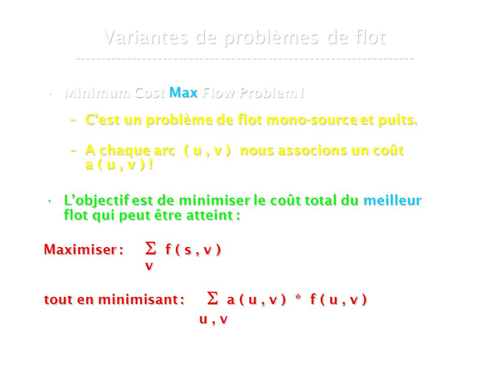 30 mars 2007Cours de graphes 9 - Intranet38 Variantes de problèmes de flot ----------------------------------------------------------------- Minimum Cost Max Flow Problem !Minimum Cost Max Flow Problem .