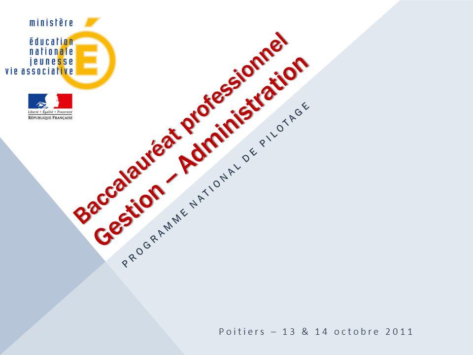 Baccalauréat professionnel Gestion -- Administration PROGRAMME NATIONAL DE PILOTAGE Poitiers – 13 & 14 octobre 2011