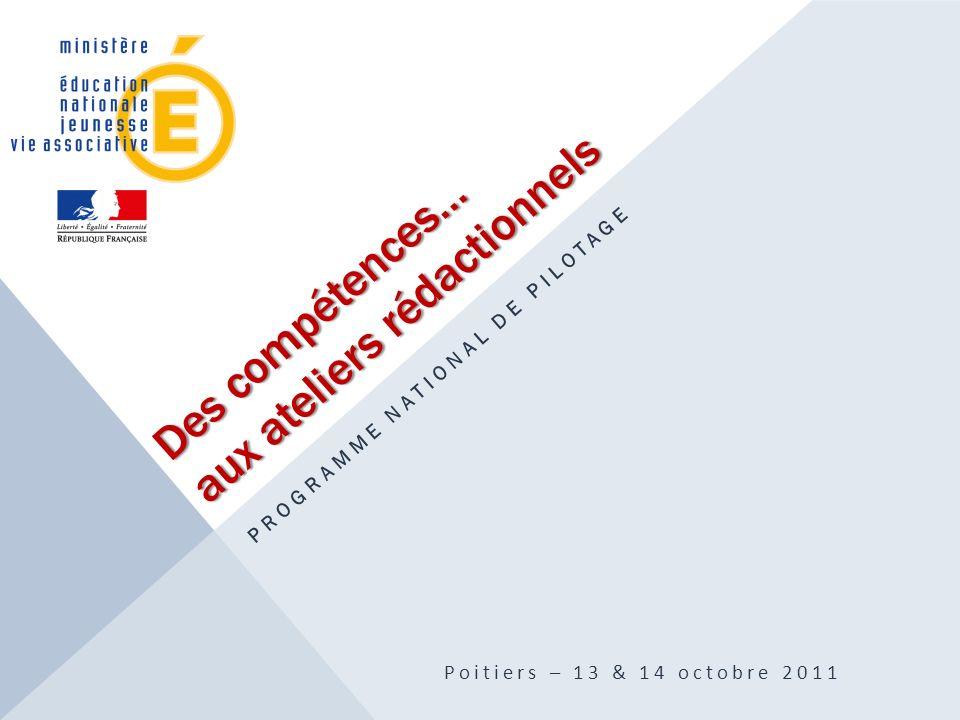 Des compétences… aux ateliers rédactionnels PROGRAMME NATIONAL DE PILOTAGE Poitiers – 13 & 14 octobre 2011