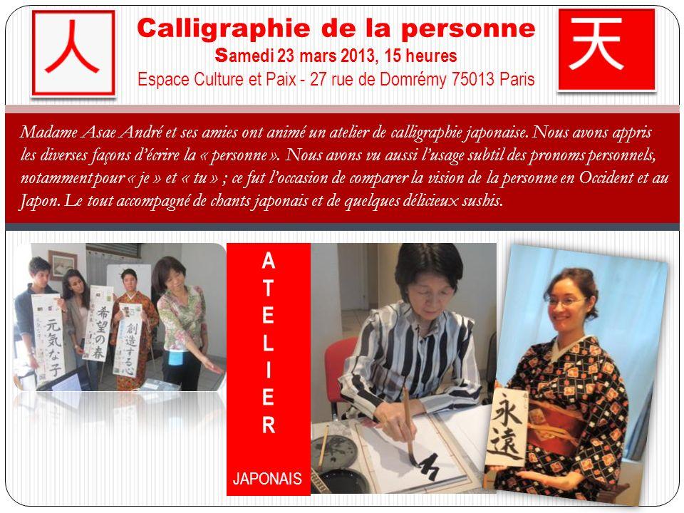 Calligraphie de la personne S amedi 23 mars 2013, 15 heures Espace Culture et Paix - 27 rue de Domrémy 75013 Paris Madame Asae André et ses amies ont