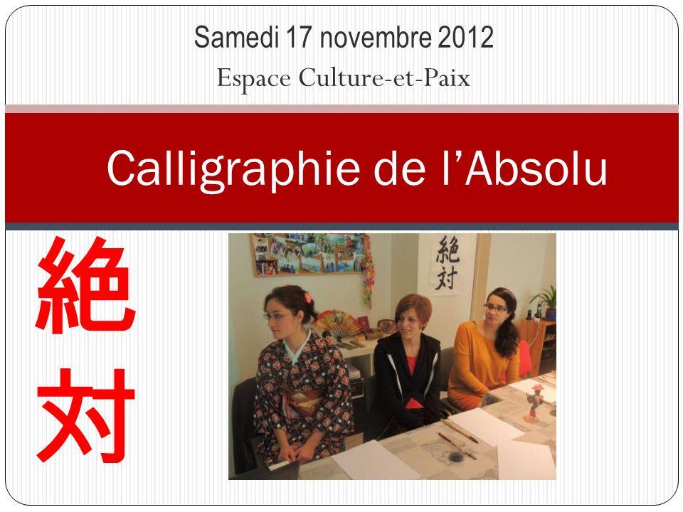 Calligraphie de lAbsolu Samedi 17 novembre 2012 Espace Culture-et-Paix