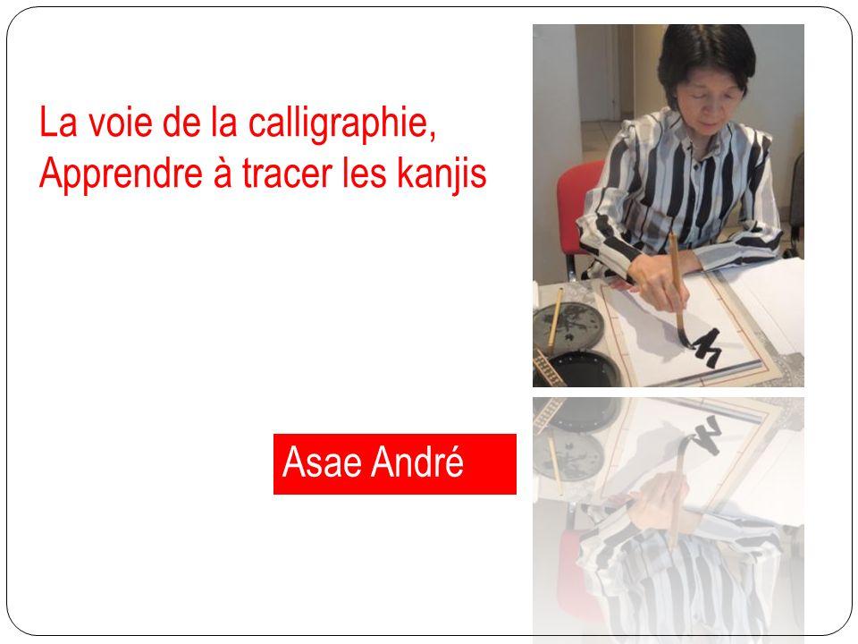 La voie de la calligraphie, Apprendre à tracer les kanjis Asae André