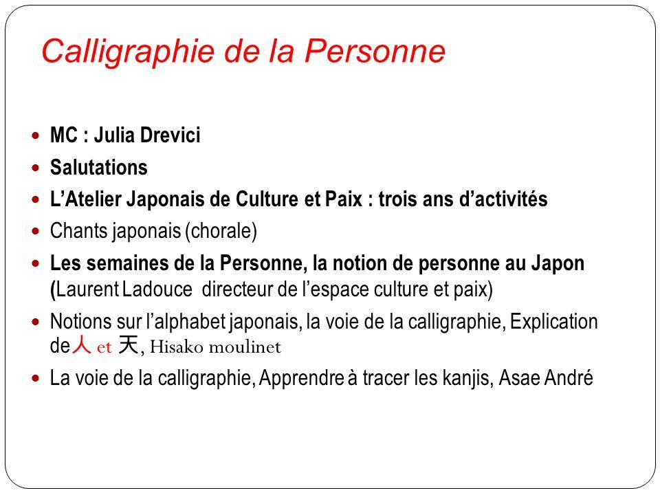 Calligraphie de la Personne MC : Julia Drevici Salutations LAtelier Japonais de Culture et Paix : trois ans dactivités Chants japonais (chorale) Les s