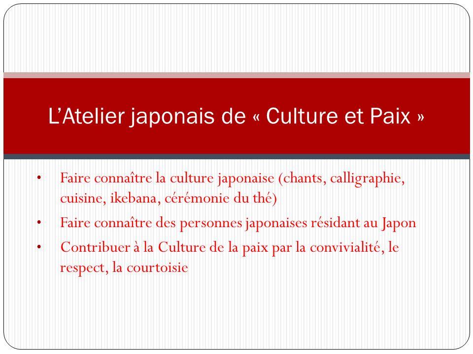 Faire connaître la culture japonaise (chants, calligraphie, cuisine, ikebana, cérémonie du thé) Faire connaître des personnes japonaises résidant au J