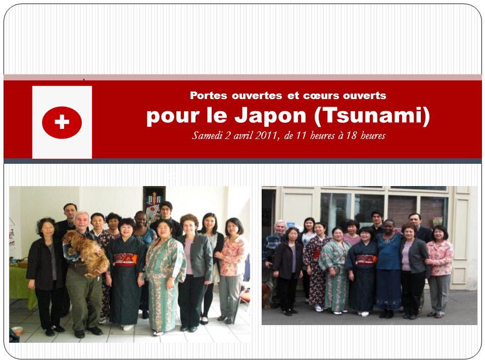 . + Portes ouvertes et cœurs ouverts pour le Japon (Tsunami) Samedi 2 avril 2011, de 11 heures à 18 heures