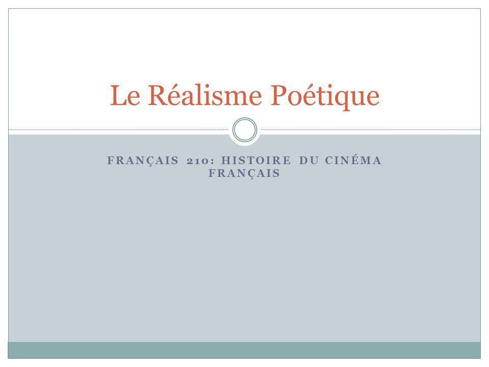 FRANÇAIS 210: HISTOIRE DU CINÉMA FRANÇAIS Le Réalisme Poétique