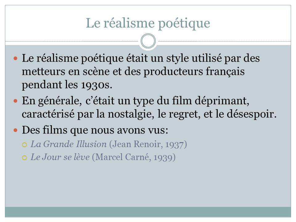 Le réalisme poétique Le réalisme poétique était un style utilisé par des metteurs en scène et des producteurs français pendant les 1930s. En générale,