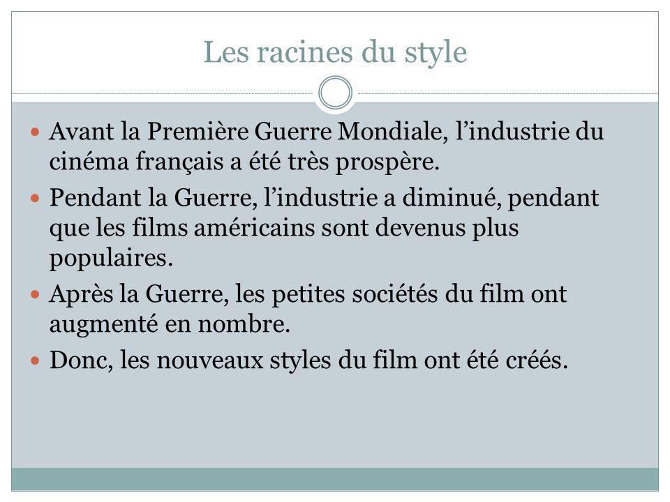 Les racines du style Avant la Première Guerre Mondiale, lindustrie du cinéma français a été très prospère. Pendant la Guerre, lindustrie a diminué, pe