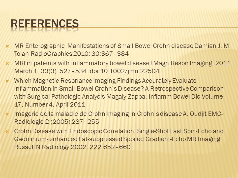 MR Enterographic Manifestations of Small Bowel Crohn disease Damian J. M. Tolan RadioGraphics 2010; 30:367–384 MRI in patients with inflammatory bowel