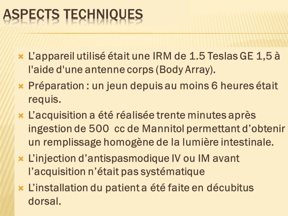 Lappareil utilisé était une IRM de 1.5 Teslas GE 1,5 à l'aide d'une antenne corps (Body Array). Préparation : un jeun depuis au moins 6 heures était r