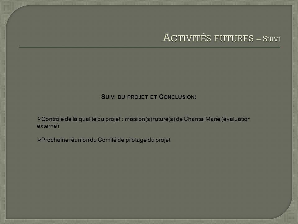 S UIVI DU PROJET ET C ONCLUSION : Contrôle de la qualité du projet : mission(s) future(s) de Chantal Marie (évaluation externe) Prochaine réunion du Comité de pilotage du projet