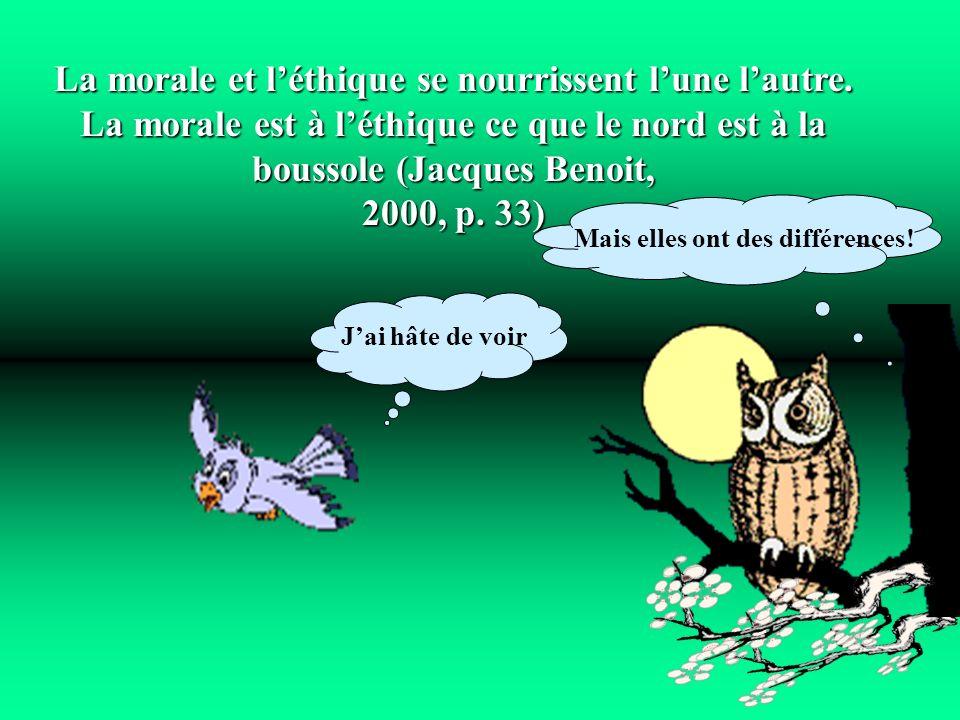 Mais elles ont des différences! La morale et léthique se nourrissent lune lautre. La morale est à léthique ce que le nord est à la boussole (Jacques B