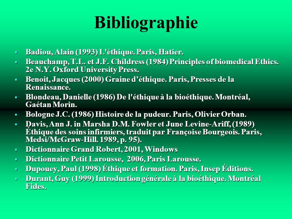 Bibliographie Badiou, Alain (1993) L'éthique. Paris, Hatier. Badiou, Alain (1993) L'éthique. Paris, Hatier. Beauchamp, T.L. et J.F. Childress (1984) P