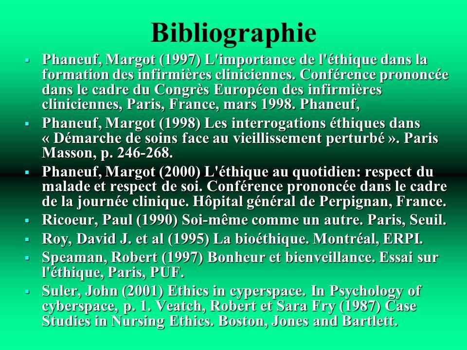 Bibliographie Phaneuf, Margot (1997) L'importance de l'éthique dans la formation des infirmières cliniciennes. Conférence prononcée dans le cadre du C