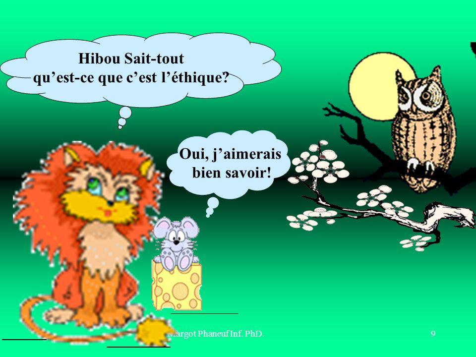 Margot Phaneuf Inf. PhD.9 Hibou Sait-tout quest-ce que cest léthique? Oui, jaimerais bien savoir!