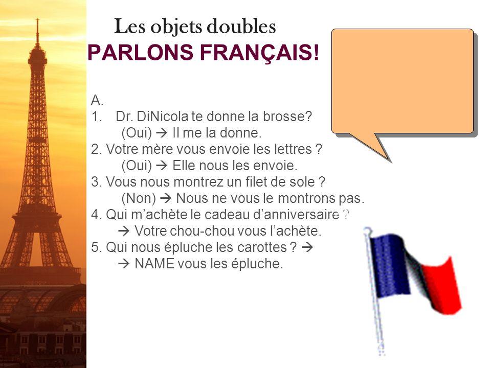 Les objets doubles PARLONS FRANÇAIS.A. 1.Dr. DiNicola te donne la brosse.