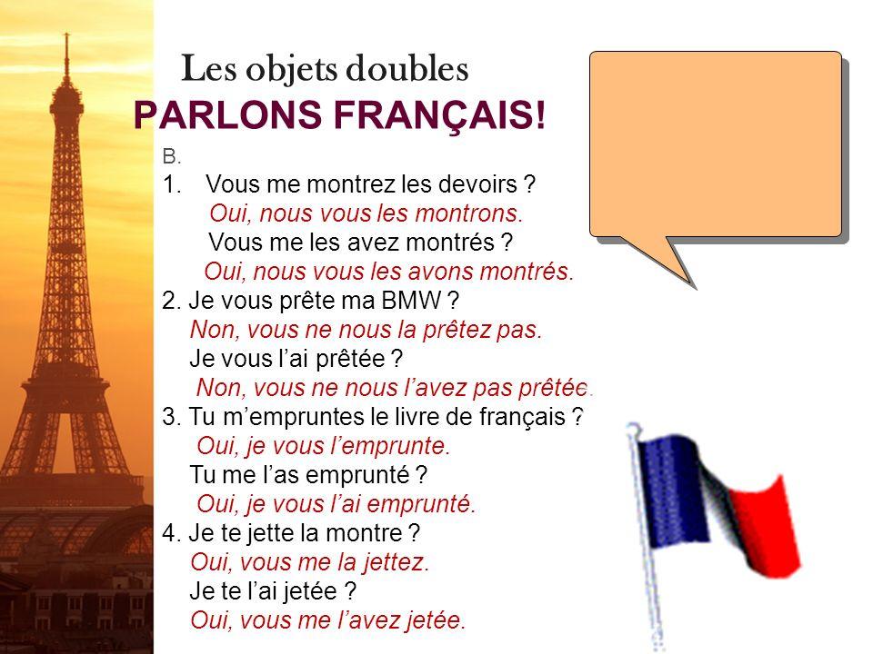 Les objets doubles PARLONS FRANÇAIS.B. 1.Vous me montrez les devoirs .