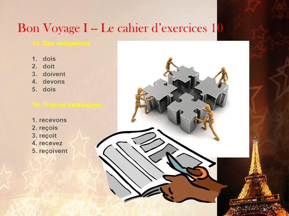 Bon Voyage I -- Le cahier dexercices 10 12. Questions 1.Quest-ce que les français ont gagné? 2.Quest-ce que Lance Armstrong a gagné? 3.Quest-ce que vo