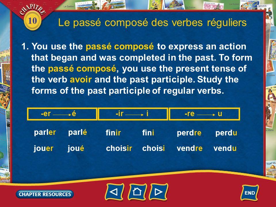 10 Le passé composé des verbes réguliers -er é 1.You use the passé composé to express an action that began and was completed in the past. To form the