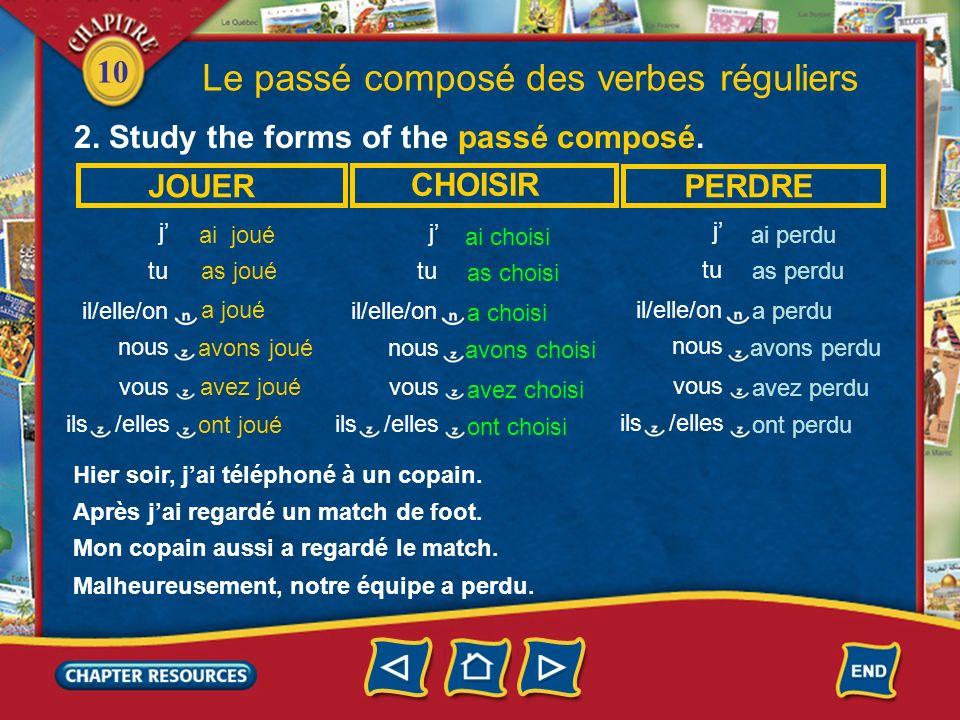 10 Le passé composé des verbes réguliers 2. Study the forms of the passé composé. j tu ai joué as joué a joué nous avons joué vous ils /elles avez jou