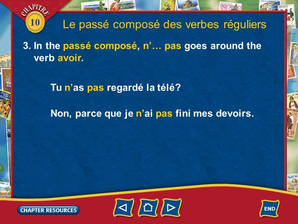 10 Le passé composé des verbes réguliers 3. In the passé composé, n… pas goes around the verb avoir. Tu nas pas regardé la télé? Non, parce que je nai