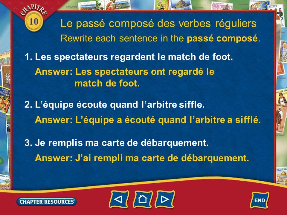 10 Le passé composé des verbes réguliers 4.Nous répondons aux questions du prof.
