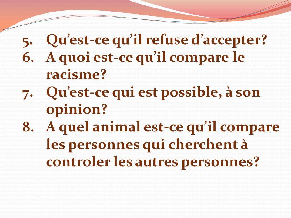 5.Quest-ce quil refuse daccepter. 6.A quoi est-ce quil compare le racisme.