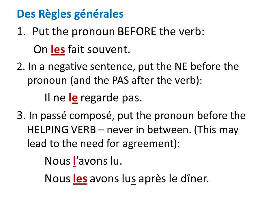 Des Règles générales 1.Put the pronoun BEFORE the verb: On les fait souvent. 2. In a negative sentence, put the NE before the pronoun (and the PAS aft