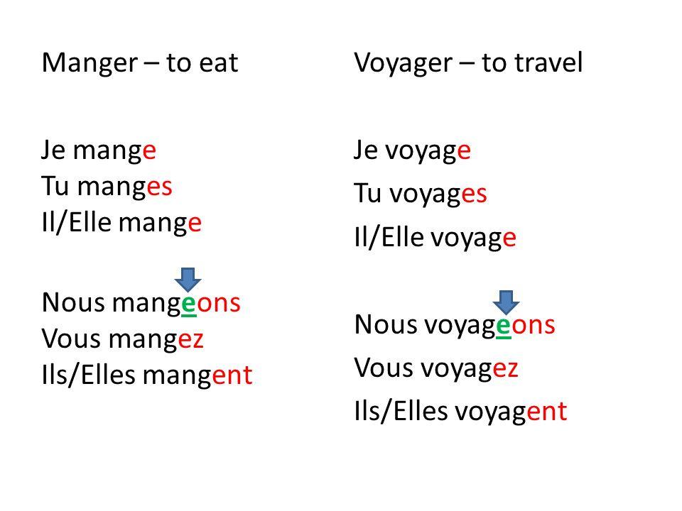 Manger – to eat Je mange Tu manges Il/Elle mange Nous mangeons Vous mangez Ils/Elles mangent Voyager – to travel Je voyage Tu voyages Il/Elle voyage N