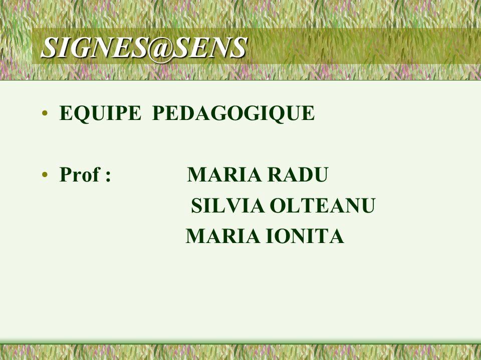 SIGNES@SENS EQUIPE PEDAGOGIQUE Prof : MARIA RADU SILVIA OLTEANU MARIA IONITA