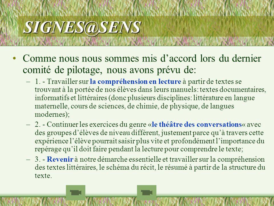 SIGNES@SENS Comme nous nous sommes mis daccord lors du dernier comité de pilotage, nous avons prévu de: –1. - Travailler sur la compréhension en lectu
