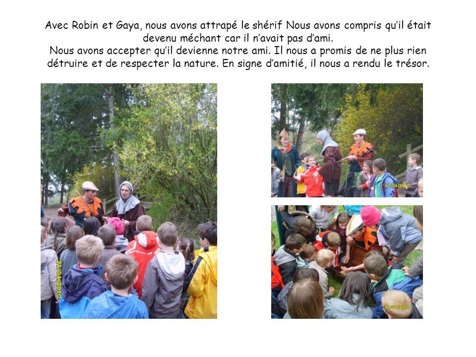 Avec Robin et Gaya, nous avons attrapé le shérif Nous avons compris quil était devenu méchant car il navait pas dami. Nous avons accepter quil devienn