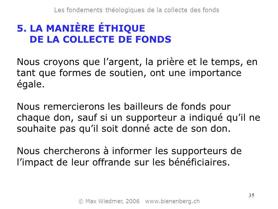 34 5. LA MANIÈRE ÉTHIQUE DE LA COLLECTE DE FONDS « document des valeurs pour la collecte de fonds ». (extrait de textes par Tearfund) «Nous croyons qu