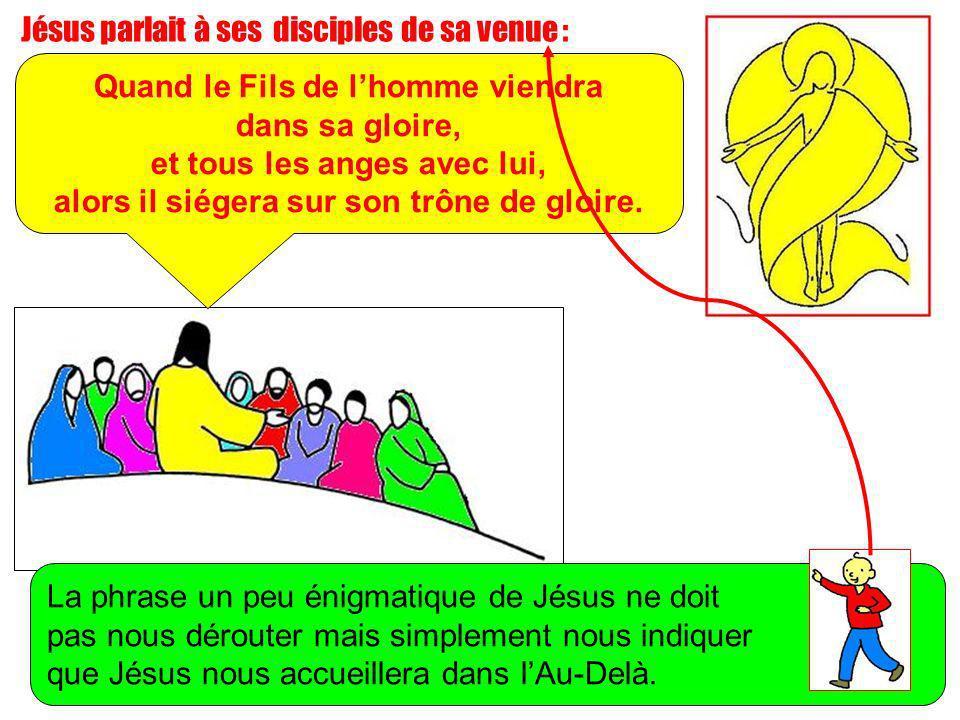 Jésus parlait à ses disciples de sa venue : Quand le Fils de lhomme viendra dans sa gloire, et tous les anges avec lui, alors il siégera sur son trône de gloire.