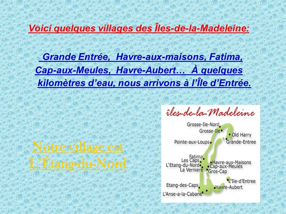 Les Îles de la Madeleine (au Québec) sont situées dans le Canada en plein centre du Golfe St-Laurent. Il y a près de 13 000 habitants qui y vivent.