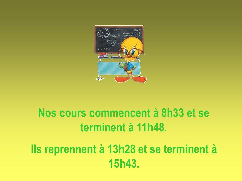 Nos cours commencent à 8h33 et se terminent à 11h48.