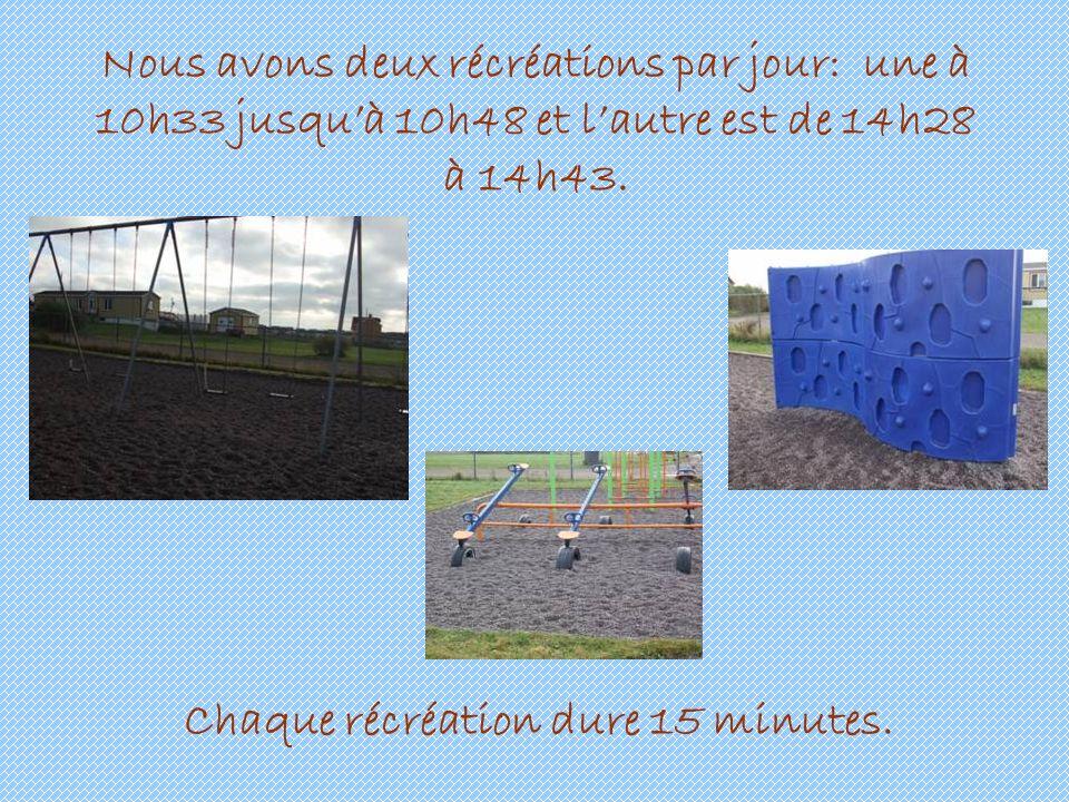 Nous avons deux récréations par jour: une à 10h33 jusquà 10h48 et lautre est de 14h28 à 14h43.