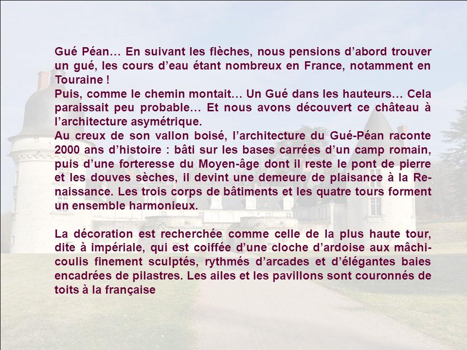 Gué Péan… En suivant les flèches, nous pensions dabord trouver un gué, les cours deau étant nombreux en France, notamment en Touraine .
